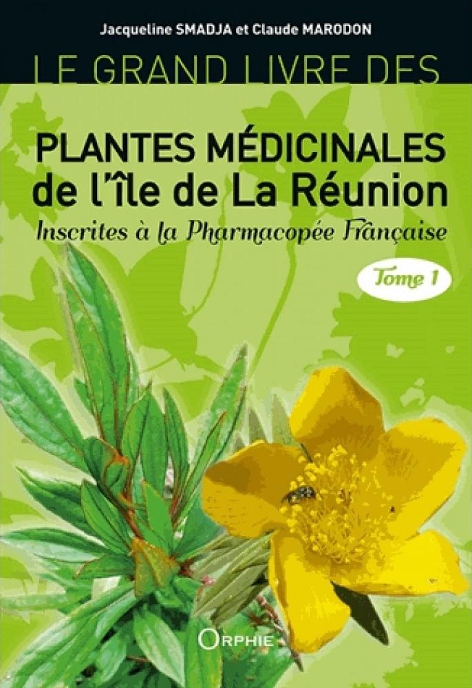 Le Grand Livre des Plantes médicinales de lîle de La Réunion Inscrites à la Pharmacopée Française
